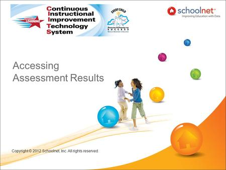 Accessing Assessment Results Copyright © 2012 Schoolnet, Inc. All rights reserved.