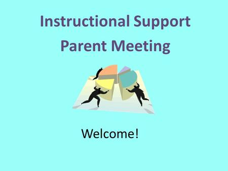"Welcome! Instructional Support Parent Meeting. ""I am always doing that which I can not do, in order that I may learn how to do it."" Pablo Picasso."
