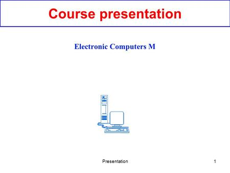 Presentation1 Course presentation Electronic Computers M.