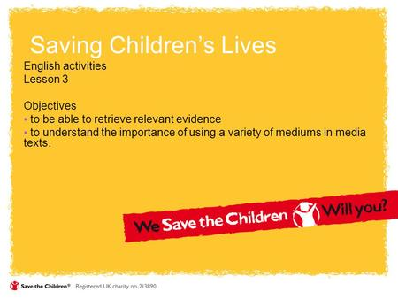 Saving Children's Lives English activities Lesson 3 Objectives to be able to retrieve relevant evidence to understand the importance of using a variety.