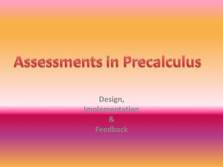 "Design, Implementation & Feedback. Assessment Question Types *Skill* *Application* * ""Stretch"" *"
