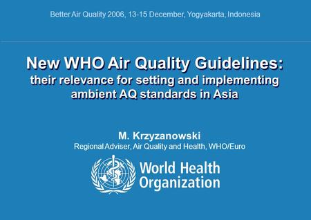 New WHO Air Quality Guidelines | 13 December 2006 1 |1 | New WHO Air Quality Guidelines: their relevance for setting and implementing ambient AQ standards.