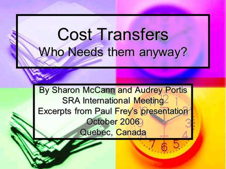 Cost Transfers Who Needs them anyway? By Sharon McCann and Audrey Portis SRA International Meeting Excerpts from Paul Frey's presentation October 2006.