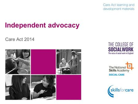 Independent advocacy Care Act 2014. Outline of content  Introduction Introduction  What independent advocacy under the Care Act 2014? What independent.