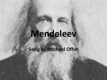 Mendeleev Song by Michael Offut.