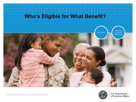 VETERANS BENEFITS ADMINISTRATION Who's Eligible for What Benefit?