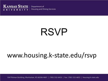 RSVP www.housing.k-state.edu/rsvp. What is RSVP? Resident Space Virtual Preferencing: allows current residents who will be living on campus during the.
