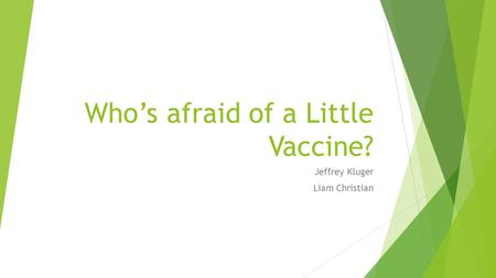 Who's afraid of a Little Vaccine? Jeffrey Kluger Liam Christian.
