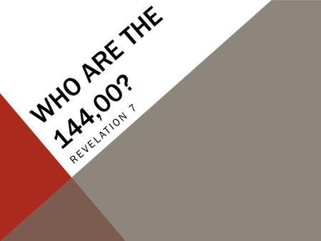 WHO ARE THE 144,00? REVELATION 7. THREE KEYS TO EVERYTHING IN REVELATION 1.It's a book of pictures for a reason. 2.Whatever happens in Revelation happens.