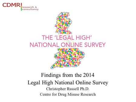 Findings from the 2014 Legal High National Online Survey Christopher Russell Ph.D. Centre for Drug Misuse Research.