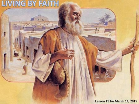 LIVING BY FAITH Lesson 11 for March 14, 2015.
