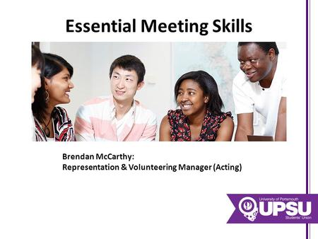 Essential Meeting Skills Brendan McCarthy: Representation & Volunteering Manager (Acting)