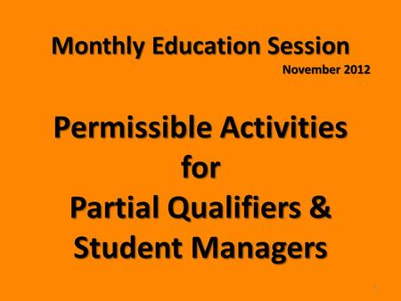 Monthly Education Session November 2012 Permissible Activities for Partial Qualifiers & Student Managers 1.