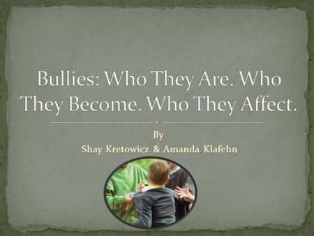 By Shay Kretowicz & Amanda Klafehn. It is estimated that nearly 1 in 3 youth in the United States (or over 5.7 million) are involved in bullying as either.