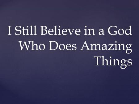 I Still Believe in a God Who Does Amazing Things.