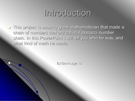 Introduction This project is about a great mathematician that made a chain of numbers that are called Fibonacci number chain. In this PowerPoint I will.
