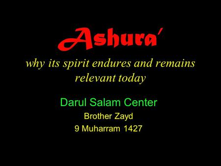 Ashura' why its spirit endures and remains relevant today Darul Salam Center Brother Zayd 9 Muharram 1427.