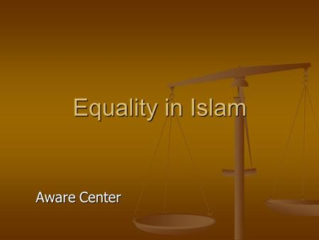 Equality in Islam Aware Center. The 3 main manifestations of equality: Social equality. Equality before the law – political rights. Establishing justice.