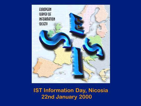 IST Information Day, Nicosia 22nd January 2000. 2 The Progress of IS in Europe Projects and initiatives associated with the Information Society have been.