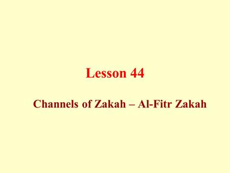 Lesson 44 Channels of Zakah – Al-Fitr Zakah. Channels of Zakah The eight channels of zakah are: a) The poor whose income, even if it is more than the.