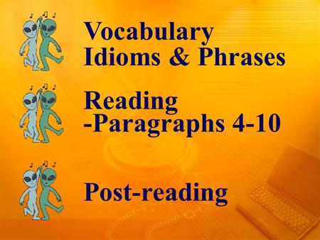 Vocabulary Idioms & Phrases Reading -Paragraphs 4-10 Post-reading.