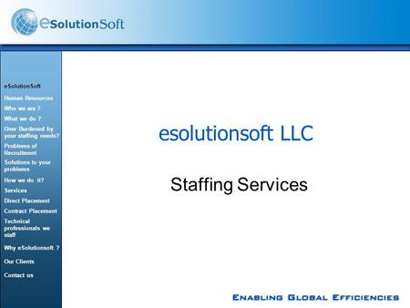 Esolutionsoft LLC Staffing Services eSolutionSoft Human Resources Who we are ? What we do ? Over Burdened by your staffing needs? Problems of Recruitment.