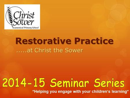 "Restorative Practice.....at Christ the Sower "" Helping you engage with your children ' s learning """