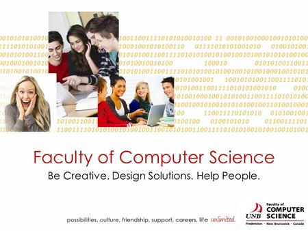 Faculty of Computer Science Be Creative. Design Solutions. Help People.