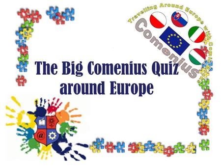The Big Comenius Quiz around Europe. The rules of the game The quiz contains five topics: –Famous People –Women's Stuff –Thank you for the music –Let's.