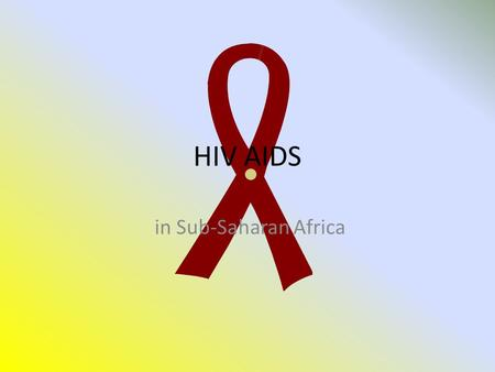 HIV AIDS in Sub-Saharan Africa. External Standard 3.4 5 credits Exam specifications Focus on why the matter is a significant health concern… …and the.