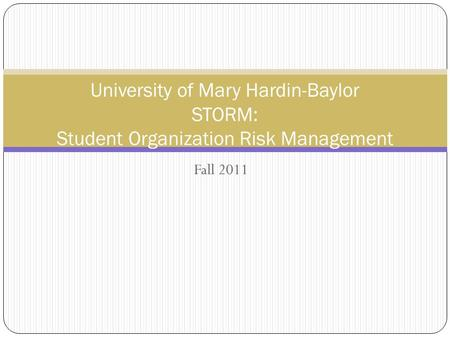 University of Mary Hardin-Baylor STORM: Student Organization Risk Management Fall 2011.