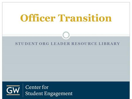 STUDENT ORG LEADER RESOURCE LIBRARY Officer Transition.