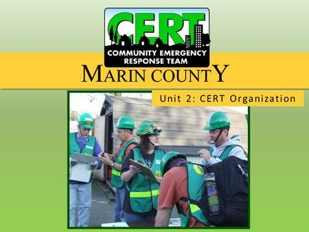 Unit 2: CERT Organization. History of CERT CERT in Marin County Incident Command System – CERT Team Organization Size-Up Process Communications.