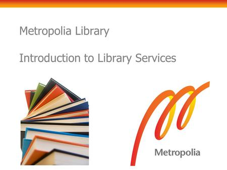 Metropolia Library Introduction to Library Services.