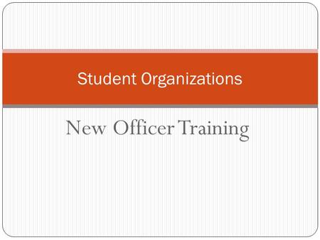 New Officer Training Student Organizations. Agenda Announcements New Officer Training  Roles of Officers  Reserving Facilities  Catering  Helpful.