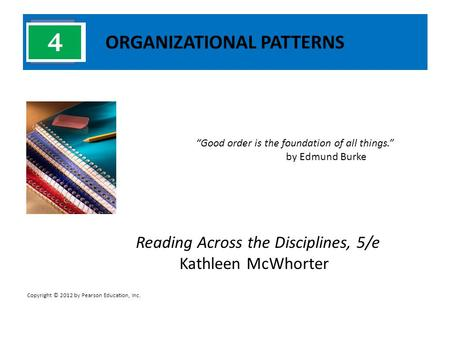 "ORGANIZATIONAL PATTERNS Reading Across the Disciplines, 5/e Kathleen McWhorter ""Good order is the foundation of all things."" by Edmund Burke Copyright."