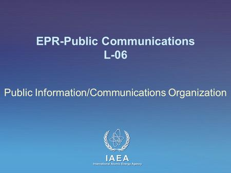 IAEA International Atomic Energy Agency EPR-Public Communications L-06 Public Information/Communications Organization.
