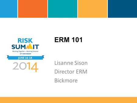 ERM 101 Lisanne Sison Director ERM Bickmore. What is ERM? Enterprise Risk Management (ERM) is defined by the Committee of Sponsoring Organizations (COSO)