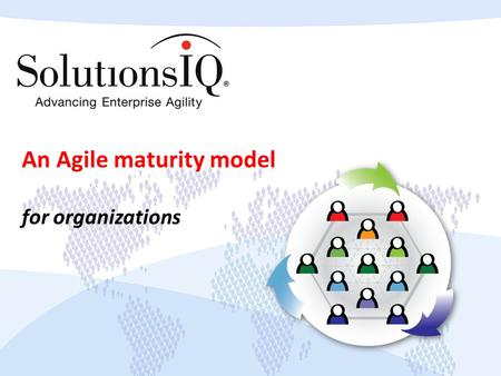 An Agile maturity model for organizations. Copyright © 2013 SolutionsIQ. All rights reserved. 1 Introduction to maturity models.