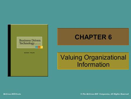 McGraw-Hill/Irwin © The McGraw-Hill Companies, All Rights Reserved CHAPTER 6 Valuing Organizational Information.