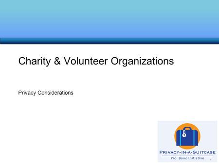 Privacy Considerations Charity & Volunteer Organizations 1.