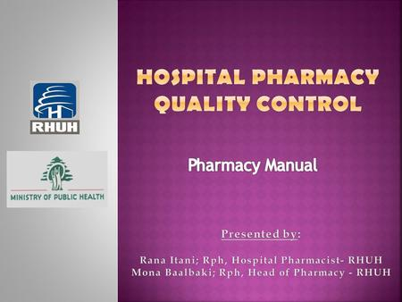 The pharmacy manual is designed to be a reference for all Hospital staff in order to identify: & Insure Safe and accurate medication ordering, preparation,