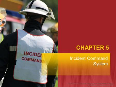 CHAPTER 5 Incident Command System. Fire Fighter II Objectives Describe the characteristics of the Incident Command System (ICS). Explain the organization.