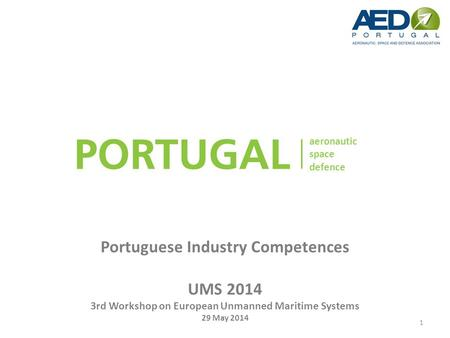 Aeronautic space defence Portuguese Industry Competences UMS 2014 3rd Workshop on European Unmanned Maritime Systems 29 May 2014 aeronautic space defence.
