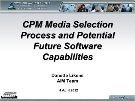 CPM Media Selection Process and Potential Future Software Capabilities CPM Media Selection Process and Potential Future Software Capabilities Danette Likens.