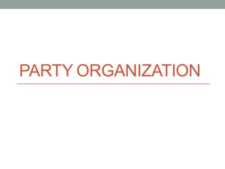 Party Organization.