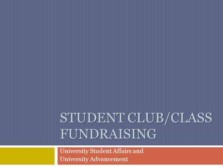 STUDENT CLUB/CLASS FUNDRAISING University Student Affairs and University Advancement.