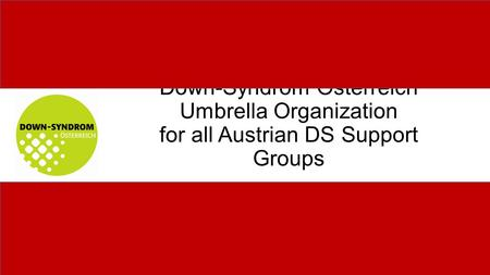 Down-Syndrom Österreich Umbrella Organization for all Austrian DS Support Groups.