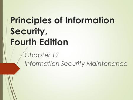 Principles of Information Security, Fourth Edition Chapter 12 Information Security Maintenance.