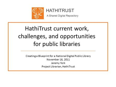 HATHITRUST A Shared Digital Repository HathiTrust current work, challenges, and opportunities for public libraries Creating a Blueprint for a National.